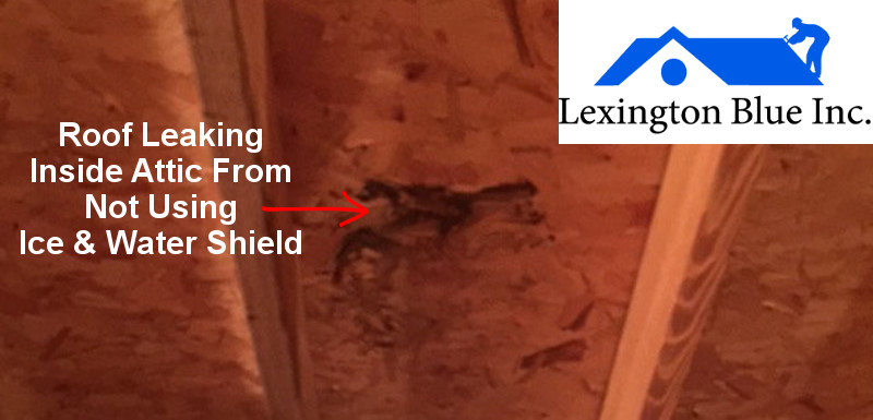 roof leaking inside of attic from not using ice and water shield
