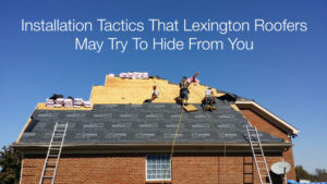 Installation Tactics That Lexington Roofers May Try To Hide From You
